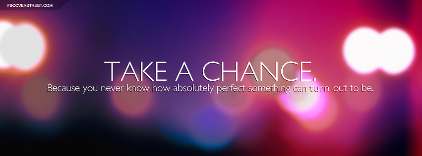 Take A Chance You Never Know Quote Facebook Cover