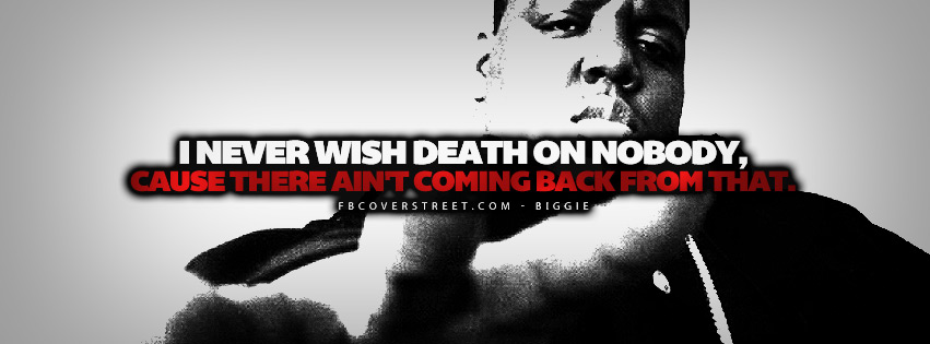 Never Wish Death On Nobody Biggie Smalls Quote  Facebook cover