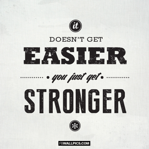 It Doesnt Get Easier Advice Wisdom Quote  Facebook picture