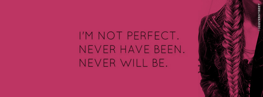 Im Not Perfect and I Never Will Be  Facebook cover