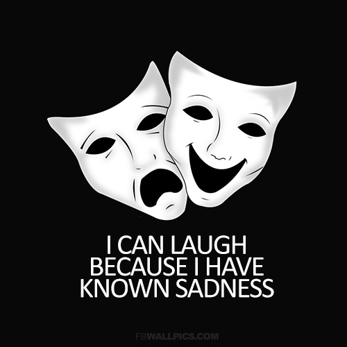 I Can Laugh Because I Have Known Sadness Quote Facebook picture