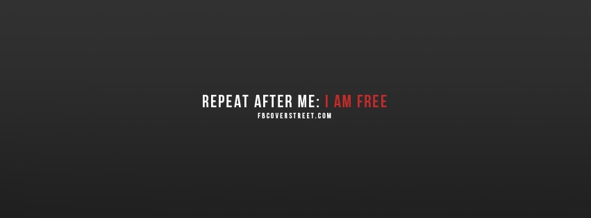 Repeat After Me I Am Free Facebook Cover
