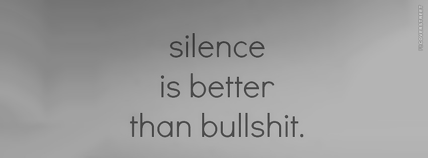 Silence Is Better Than Bullshit Simple Quote  Facebook Cover