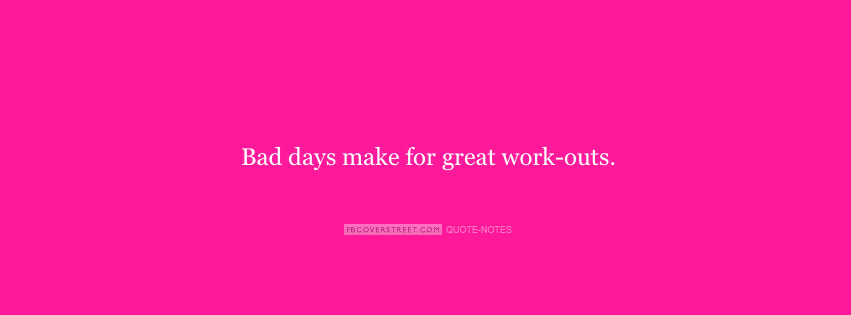 Bad Days Make For Great Work-outs Facebook cover