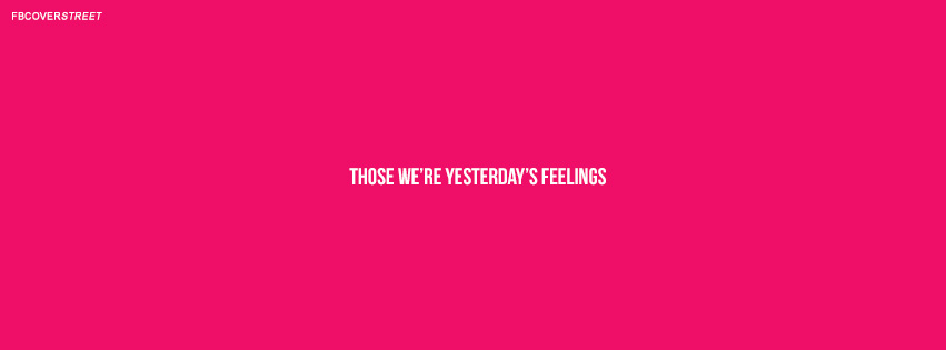 Those Were Yesterdays Feelings Quote  Facebook Cover