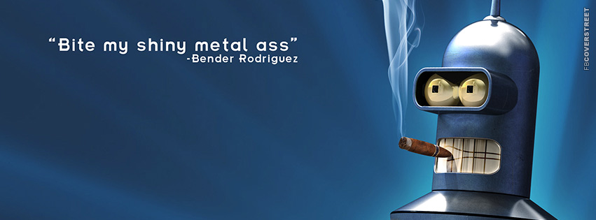 Bender Bite My Shiny Metal Ass Facebook Cover Fbcoverstreetcom