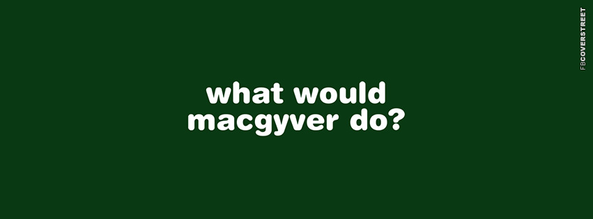 What Would Macgyver Do  Facebook cover