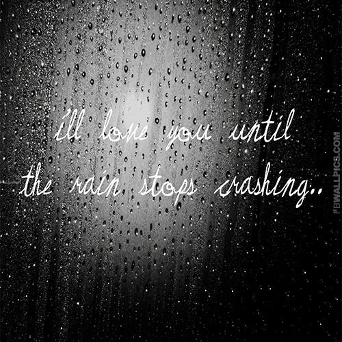 Ill Love You Until The Rain Stops Heartbreak Quote Facebook picture