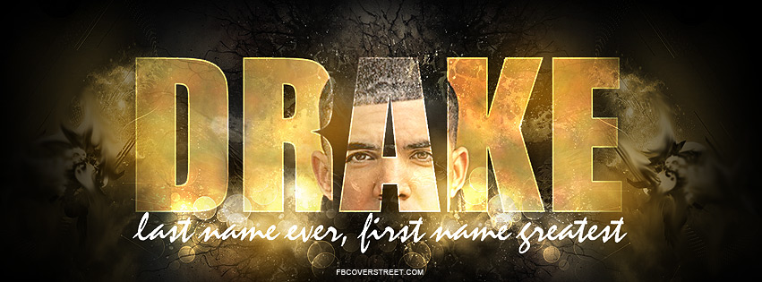 Drake Last Name Ever First Name Greatest Facebook Cover