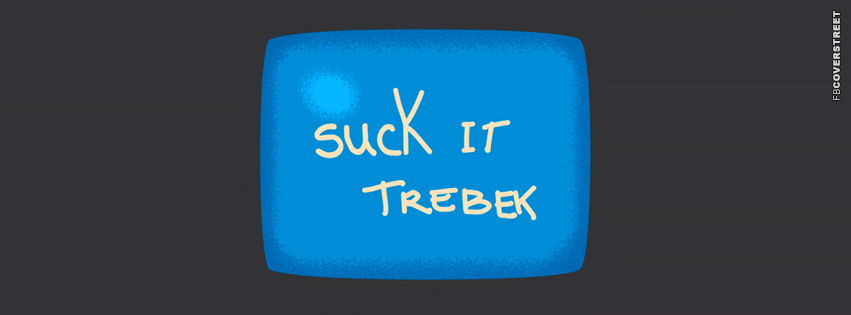 Suck It Trebek  Facebook cover