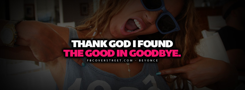 Found The Good In Goodbye Beyonce Lyrics Quote  Facebook cover