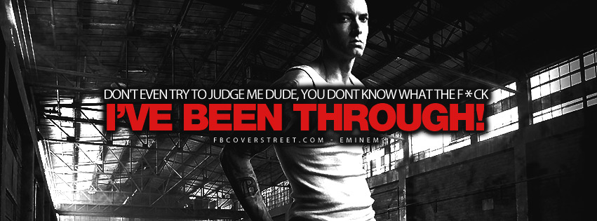 You Dont Know What Ive Been Through Eminem Quote Facebook Cover