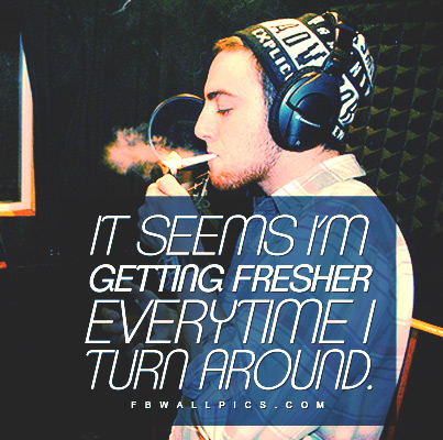 Mac Miller Getting Fresher Quote Facebook picture