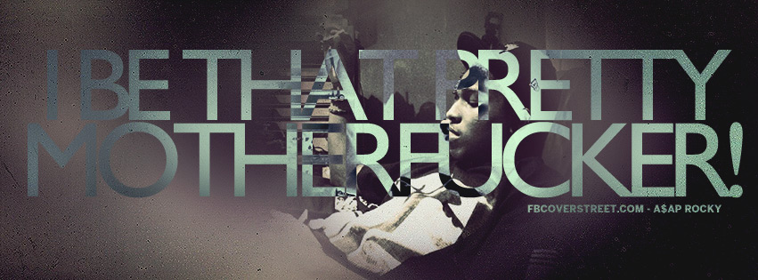 I Be That Pretty Motherfucker Asap Rocky Quote Lyrics Facebook Cover