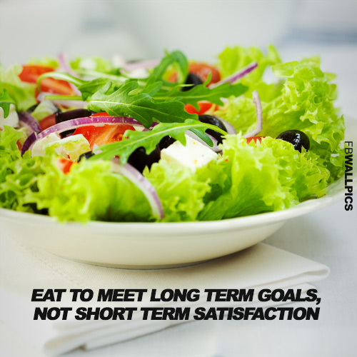 Eat To Meet Long Term Goals Eating Healthy Fitness Quote Facebook picture