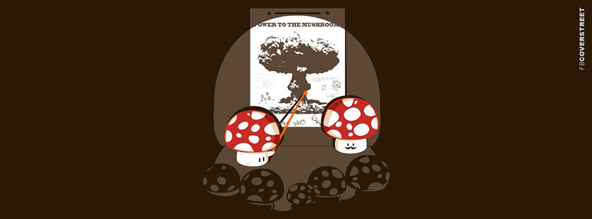 Power To The Mushroom Cloud  Facebook Cover