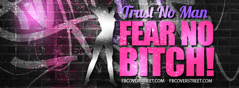 Trust No Man Fear No Bitch Facebook Cover Fbcoverstreetcom