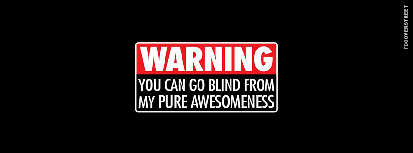 Going Blind From My Pure Awesomeness  Facebook Cover