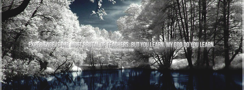 Experience Is A Brutal Teacher Quote Facebook cover