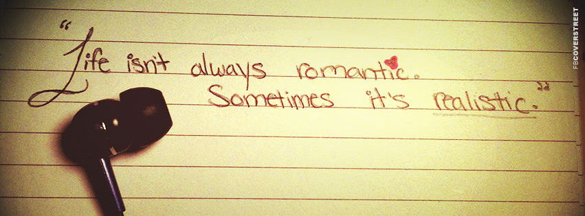 Life Isnt Always Romantic Quote Facebook Cover