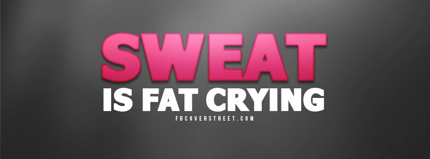 Sweat Is Fat Crying Pink Facebook Cover