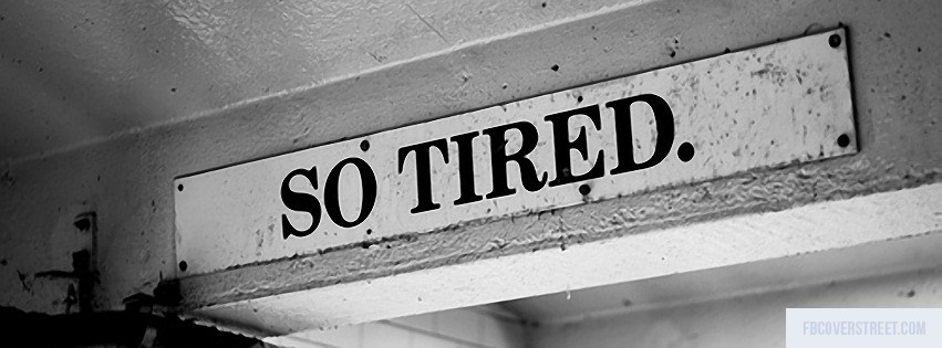So tired black and white facebook cover