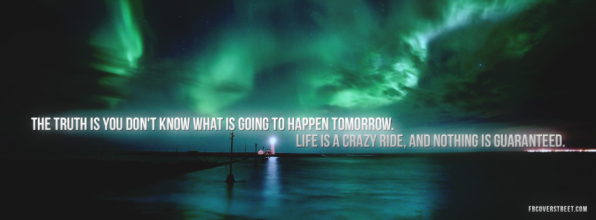 Tomorrow The Big Day Facebook Covers: You Dont Know Whats Going To Happen Tomorrow Quote