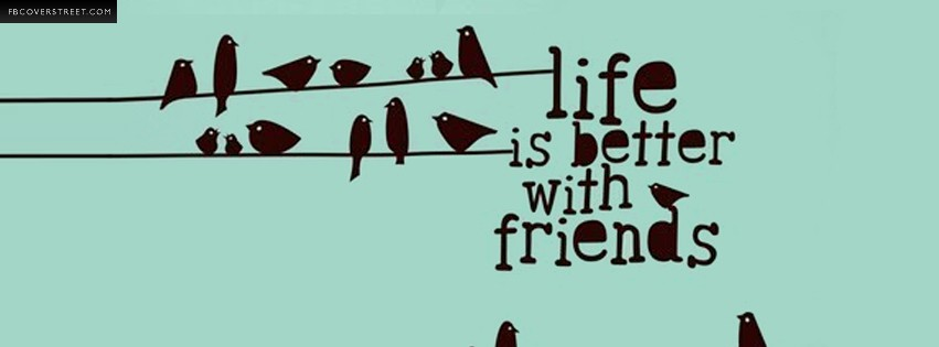 Life Is Better With Friends Facebook Cover