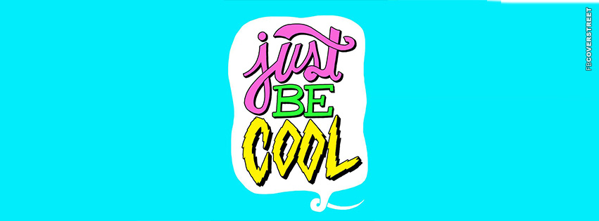 Just Be Cool  Facebook Cover