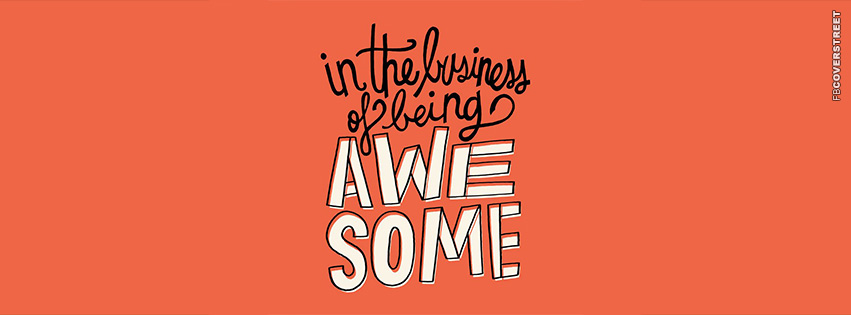In The Business of Being Awesome  Facebook Cover