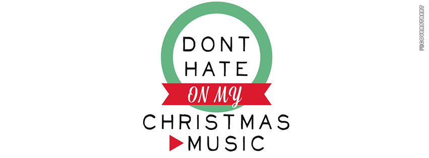 Dont Hate On My Christmas Music  Facebook cover