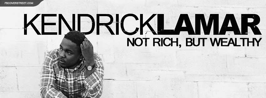 Kendrick Lamar Not Rich But Wealthy Quote Facebook cover