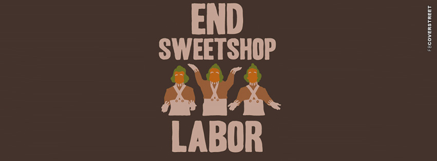 End Sweatshop Labor Oompa Loompas  Facebook cover