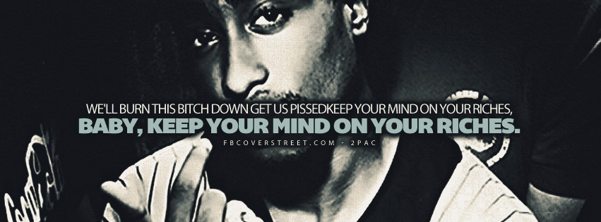 Keep Your Mind On Your Riches 2pac Quote Lyrics  Facebook Cover