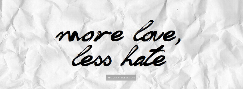 More Love Less Hate Facebook Cover