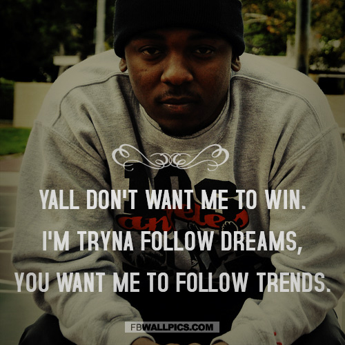 Kendrick Lamar Following Dreams Quote  Facebook Pic
