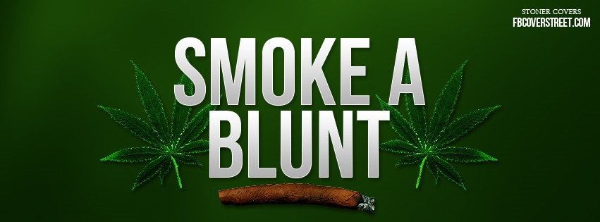 Smoke A Blunt Facebook Cover