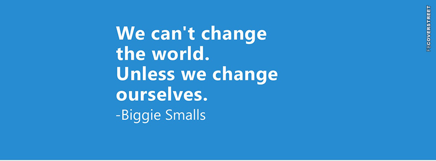 We Cant Change The World Biggie Smalls Quote 2 Facebook Cover