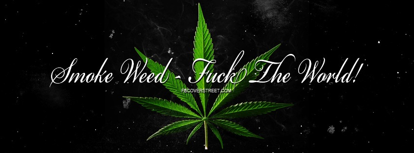 Smoke Weed Fuck The World Facebook Cover