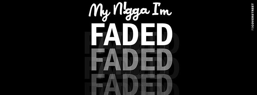 Mah Nigga Im Faded  Facebook cover