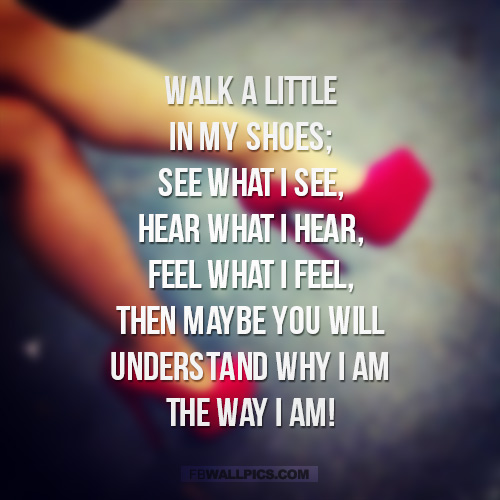 Walk A Little In My Shoes Quote  Facebook picture