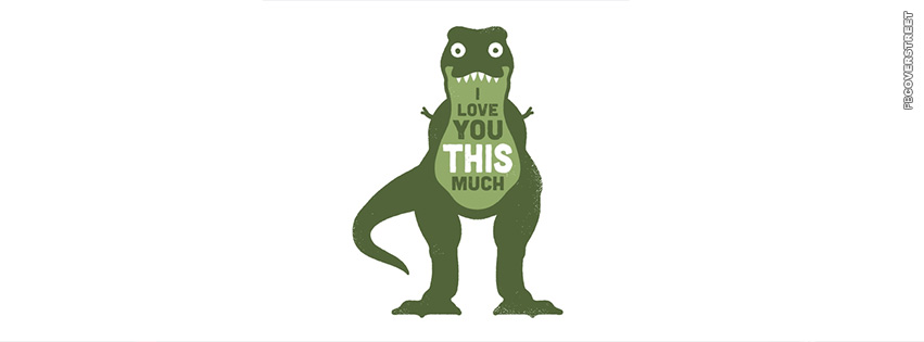 Love You This Much T Rex Facebook Cover