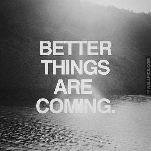 Better Things Are Coming Quote Facebook Picture Fbcoverstreetcom