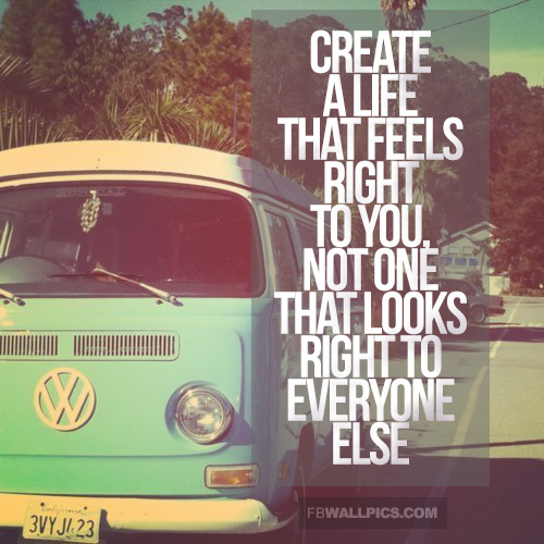 Create A Life That Feels Right To You Advice Quote Facebook Pic