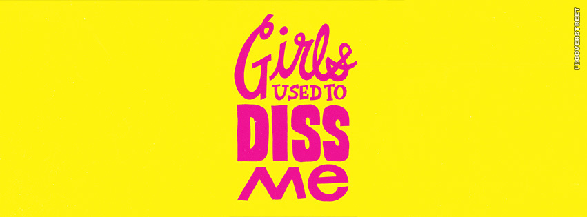 Girls Used To Diss Me  Facebook cover