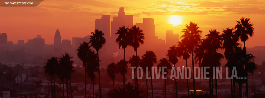 To Live And Die In LA Sunset Skyline Facebook Cover