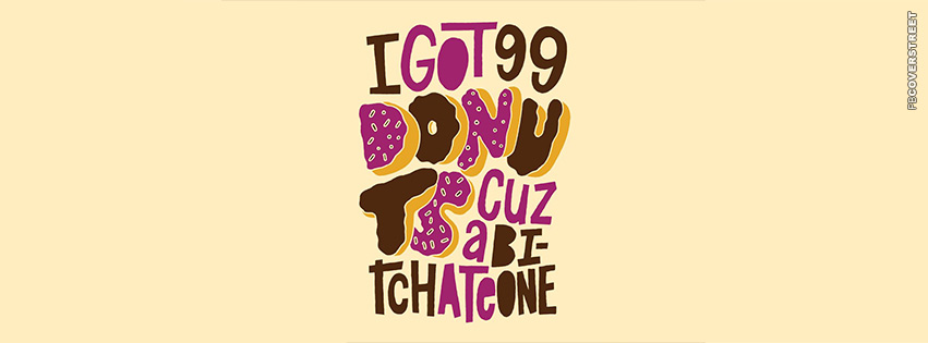 I Got 99 Donuts  Facebook Cover