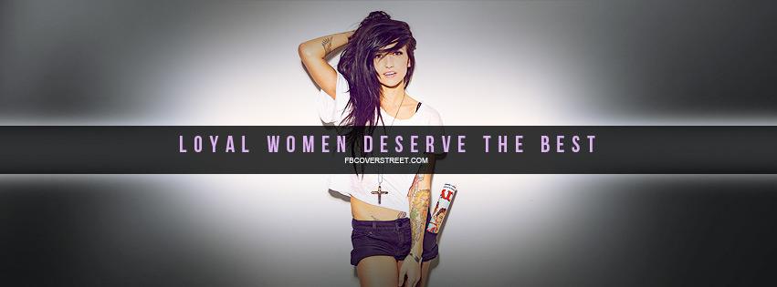 Loyal Women Deserve The Best Facebook cover