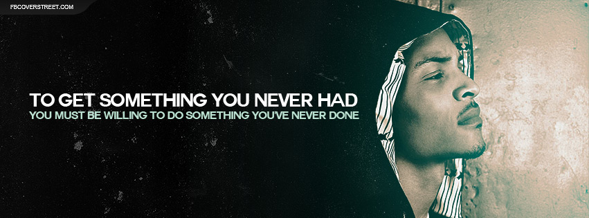 TI Get Something You Never Had Quote Facebook Cover