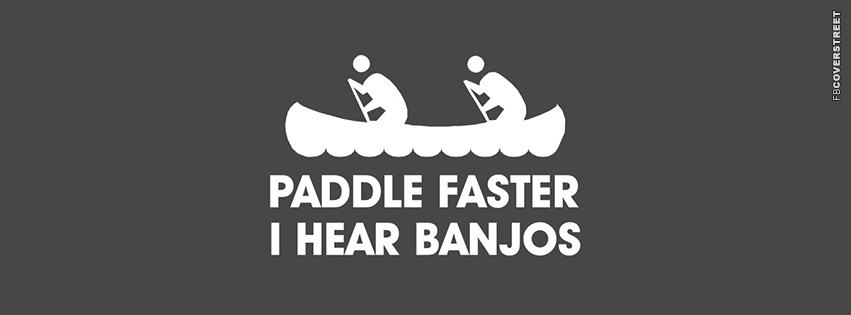 Paddle Faster I Hear Banjos 2  Facebook Cover